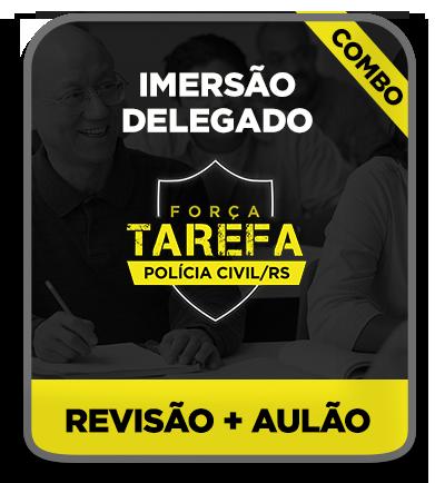 IMERSÃO DELEGADO PC/RS - FORÇA TAREFA