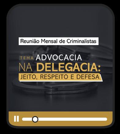 ESCOLA DE CRIMINALISTAS - ADVOCACIA NA DELEGACIA - JEITO, RESPEITO E DEFESA