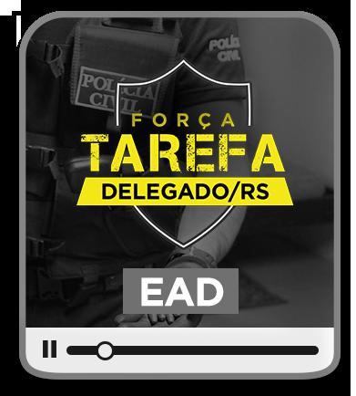 Delegado da Polícia Civil/RS - FORÇA TAREFA EAD