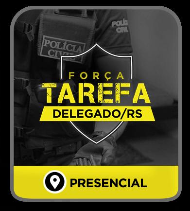 Delegado da Polícia Civil/RS - FORÇA TAREFA PRESENCIAL