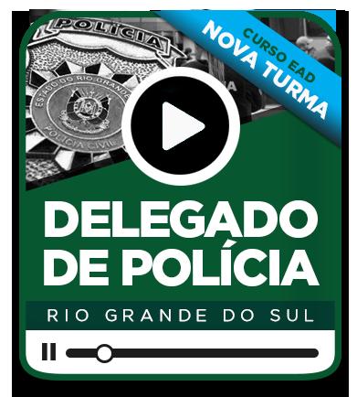 Delegado de Polícia Civil - RS / EAD  - NOVA TURMA