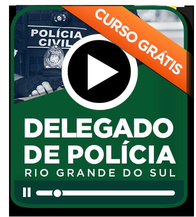 Delegado da Polícia Civil RS - AULAS GRATUITAS