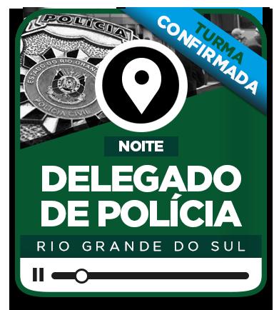 Delegado de Polícia Civil - RS - PRESENCIAL - NOITE / NOVA TURMA