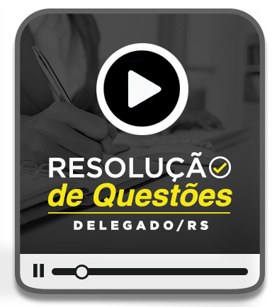 RESOLUÇÃO DE QUESTÕES DELEGADO DA POLÍCIA CIVIL/RS