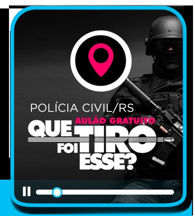 Aulão Pré-Prova Polícia Civil/RS - QUE TIRO FOI ESSE?  **LISTA DE ESPERA**